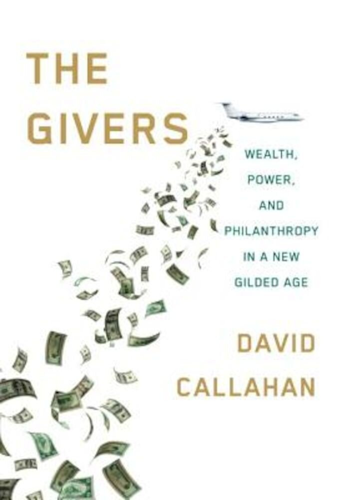 The Givers: Wealth, Power, and Philanthropy in a New Gilded Age, Hardcover