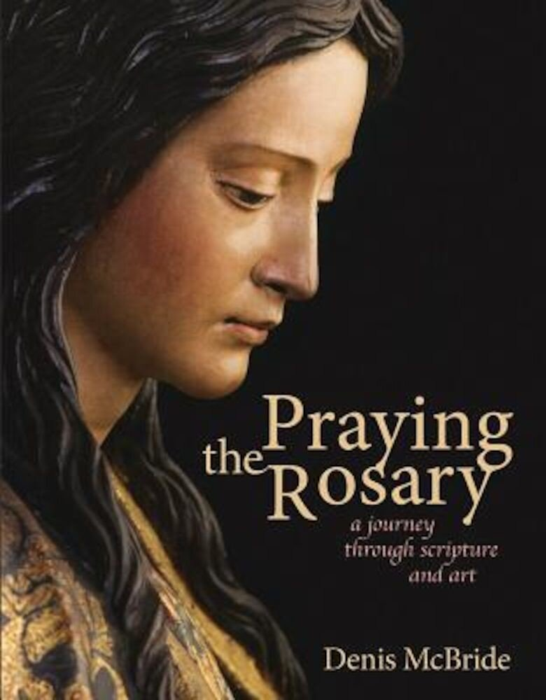 Praying the Rosary: A Journey Through Scripture and Art, Paperback