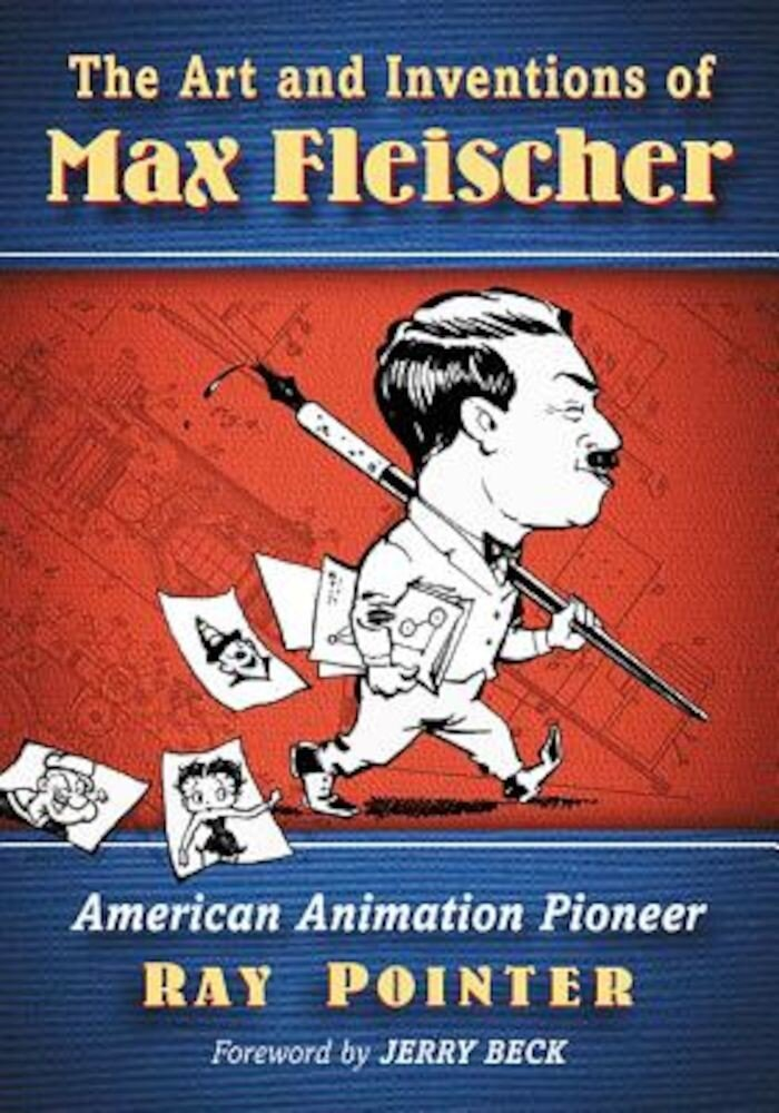 The Art and Inventions of Max Fleischer: American Animation Pioneer, Paperback