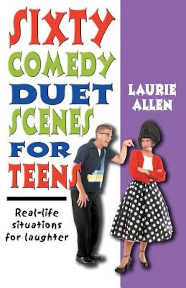 Sixty Comedy Duet Scenes for Teens: Real-Life Situations for Laughter, Paperback
