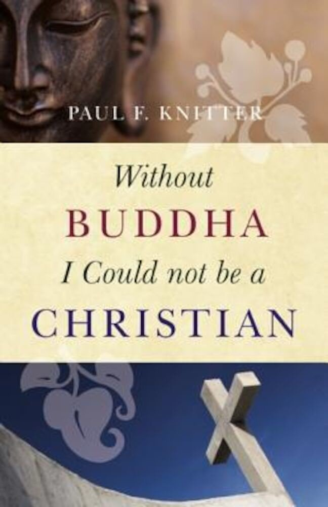 Without Buddha I Could Not Be a Christian, Paperback