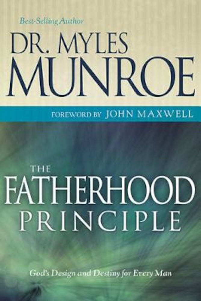 The Fatherhood Principle: God's Design and Destiny for Every Man, Paperback