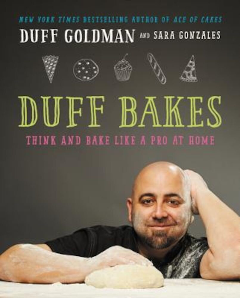 Duff Bakes: Think and Bake Like a Pro at Home, Hardcover