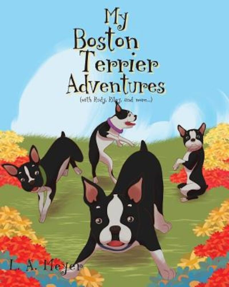 My Boston Terrier Adventures (with Rudy, Riley and More...), Paperback