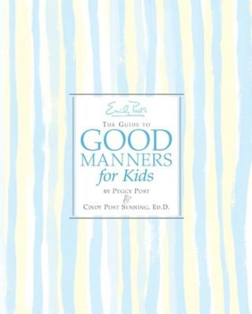Emily Post's the Guide to Good Manners for Kids, Hardcover