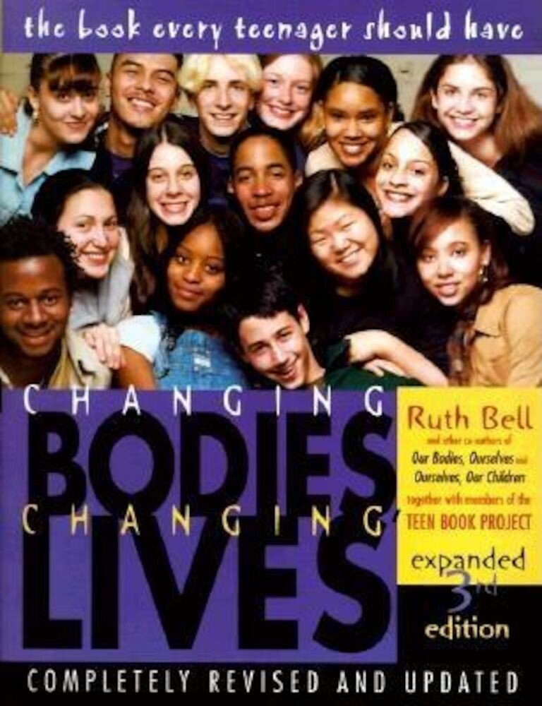 Changing Bodies, Changing Lives: Expanded Third Edition: A Book for Teens on Sex and Relationships, Paperback