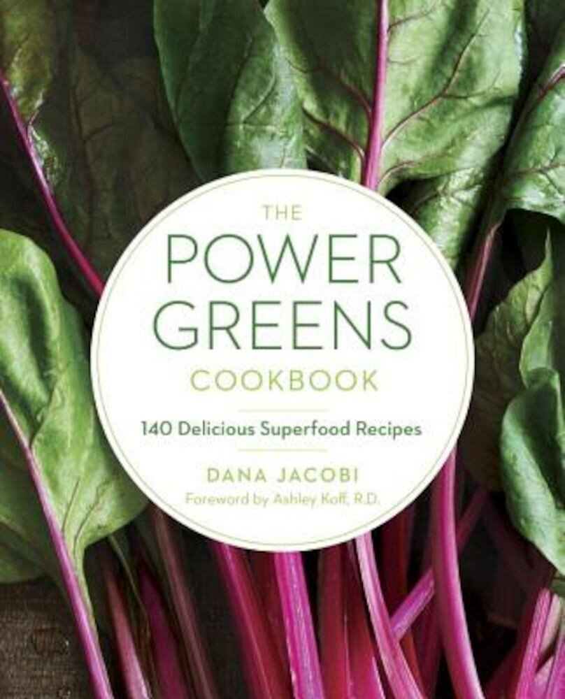 The Power Greens Cookbook: 140 Delicious Superfood Recipes, Paperback
