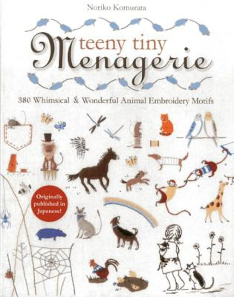 Teeny Tiny Menagerie: 380 Whimsical & Wonderful Animal Embroidery Motifs, Paperback