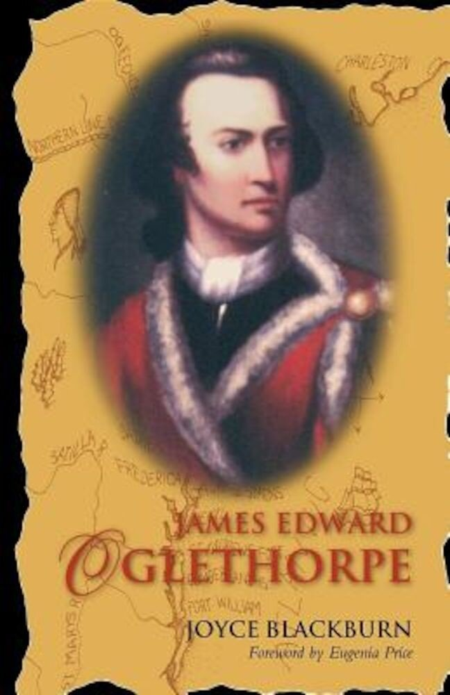 James Edward Oglethorpe: Foreword by Eugenia Price, Paperback
