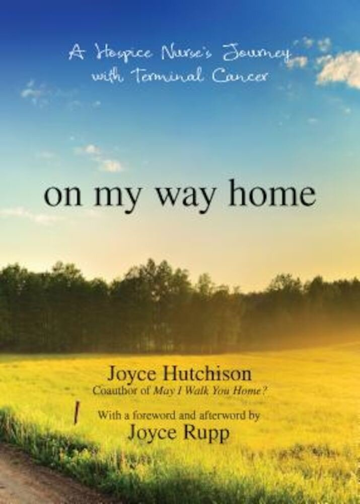 On My Way Home: A Hospice Nurse's Journey with Terminal Cancer, Paperback