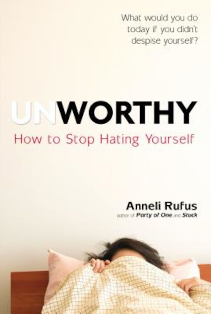 Unworthy: How to Stop Hating Yourself, Paperback