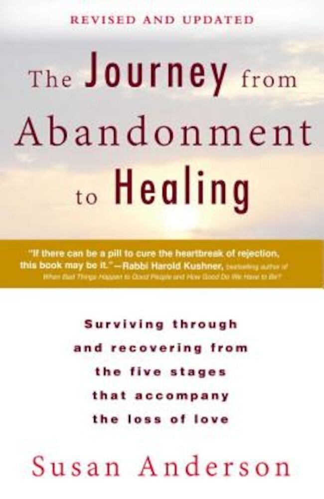 The Journey from Abandonment to Healing: Revised and Updated: Surviving Through and Recovering from the Five Stages That Accompany the Loss of Love, Paperback