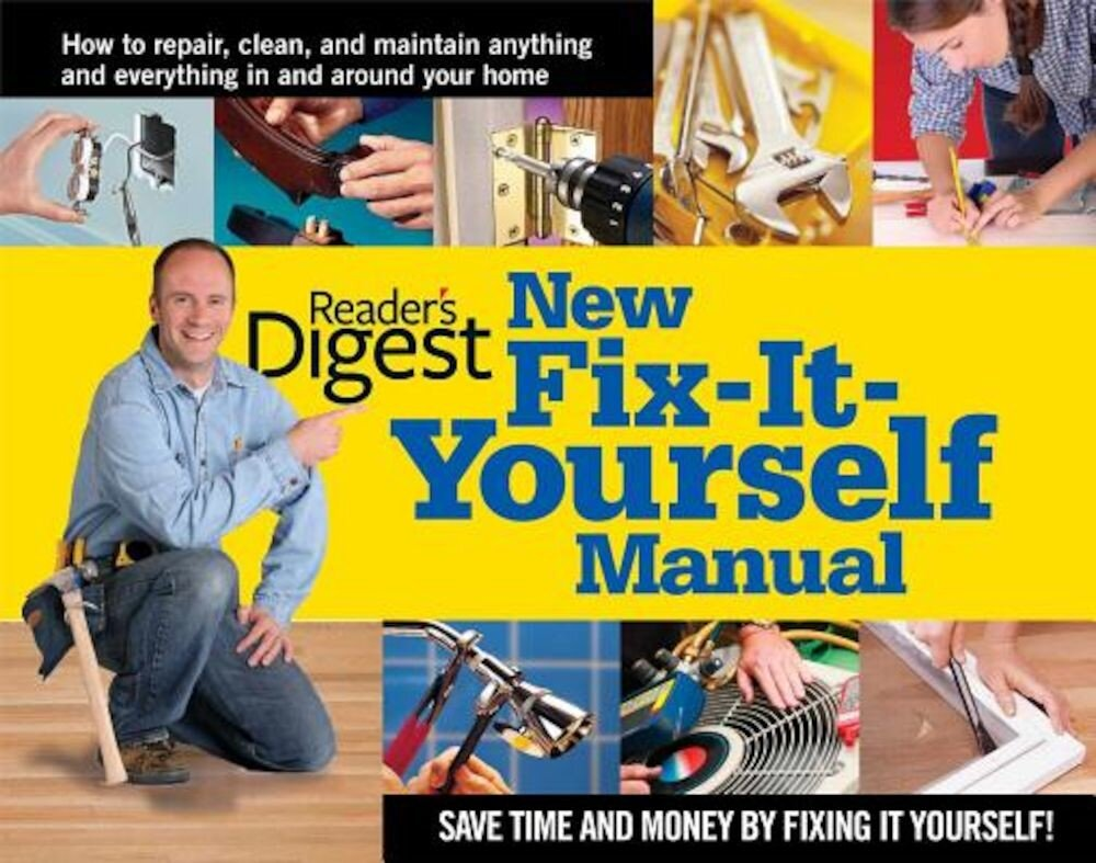 New Fix-It-Yourself Manual: How to Repair, Clean and Maintain Anything and Everything in andaround Your Home, Hardcover