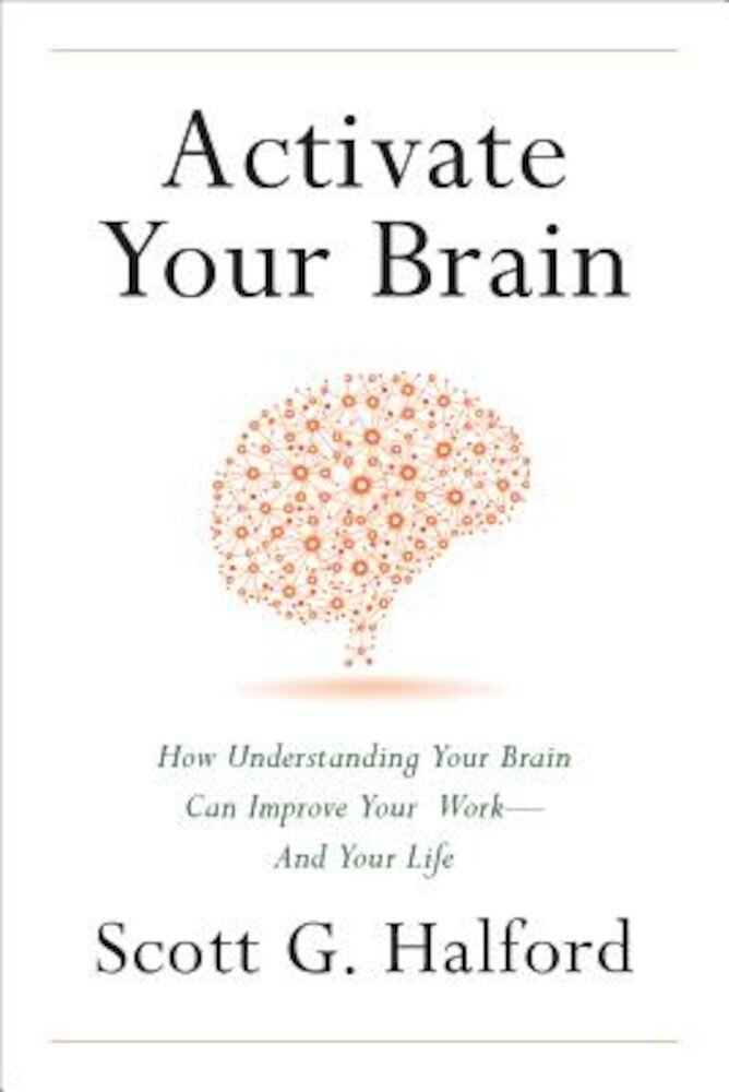 Activate Your Brain: How Understanding Your Brain Can Improve Your Work - And Your Life, Hardcover