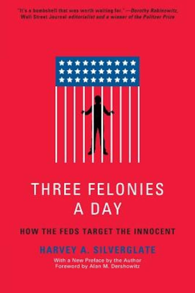 Three Felonies a Day: How the Feds Target the Innocent, Paperback