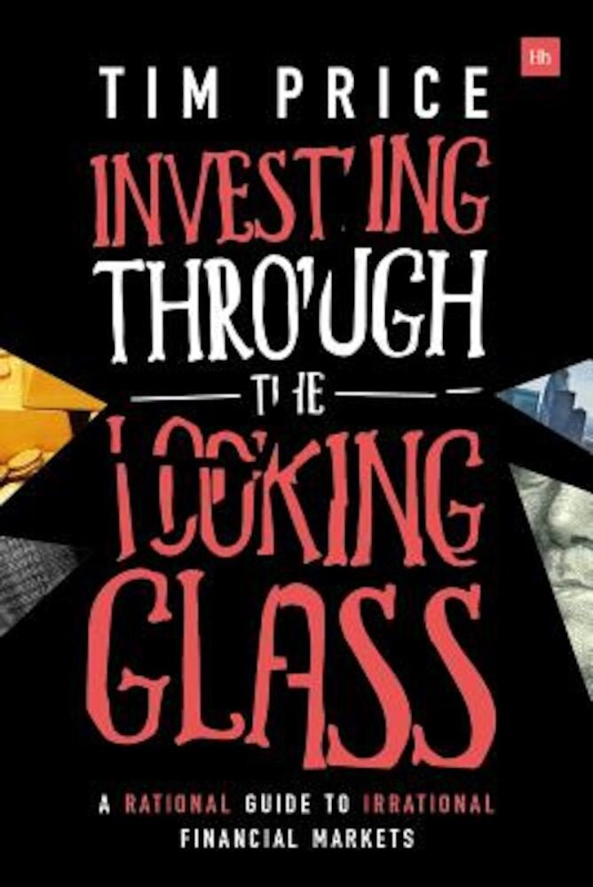 Investing Through the Looking Glass: A Rational Guide to Irrational Financial Markets, Paperback