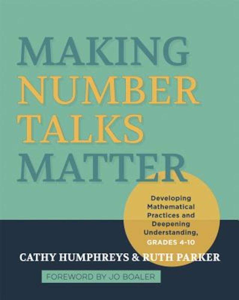 Making Number Talks Matter: Developing Mathematical Practices and Deepening Understanding, Grades 4-10, Paperback