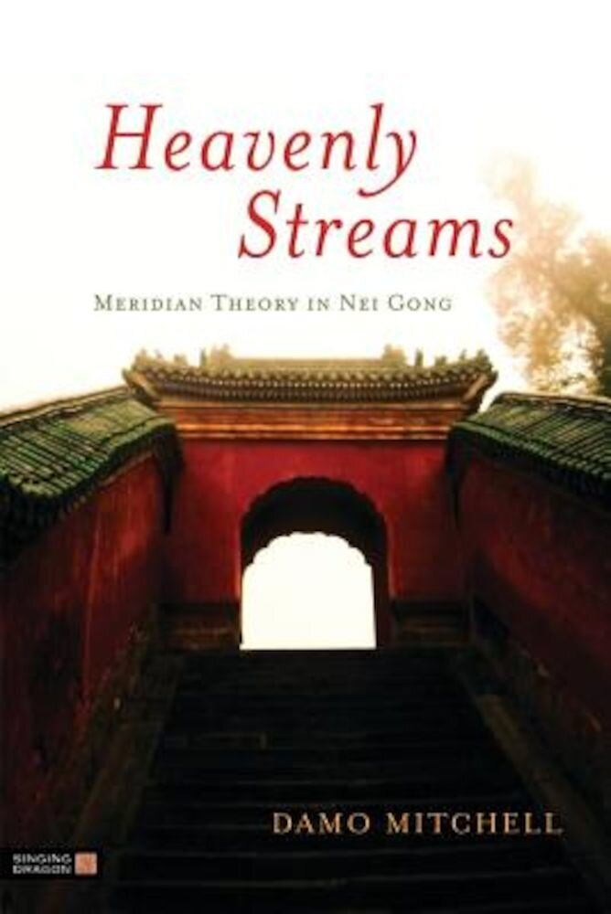 Heavenly Streams: Meridian Theory in Nei Gong, Paperback