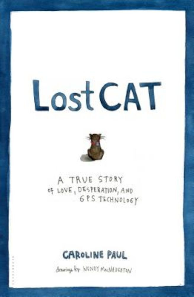 Lost Cat: A True Story of Love, Desperation, and GPS Technology, Hardcover