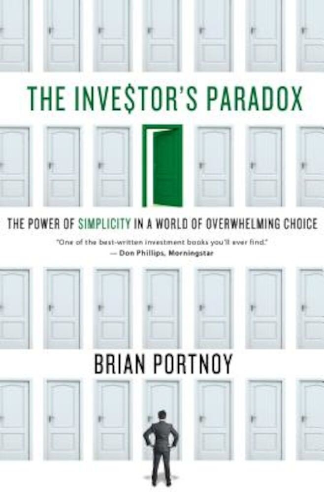 The Investor's Paradox: The Power of Simplicity in a World of Overwhelming Choice, Hardcover