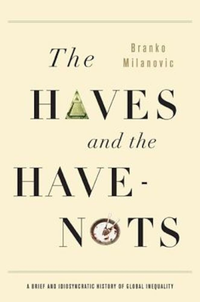 The Haves and the Have-Nots: A Brief and Idiosyncratic History of Global Inequality, Paperback