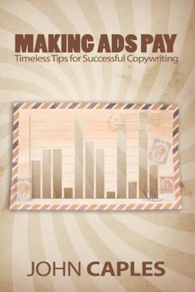 Making Ads Pay: Timeless Tips for Successful Copywriting, Paperback