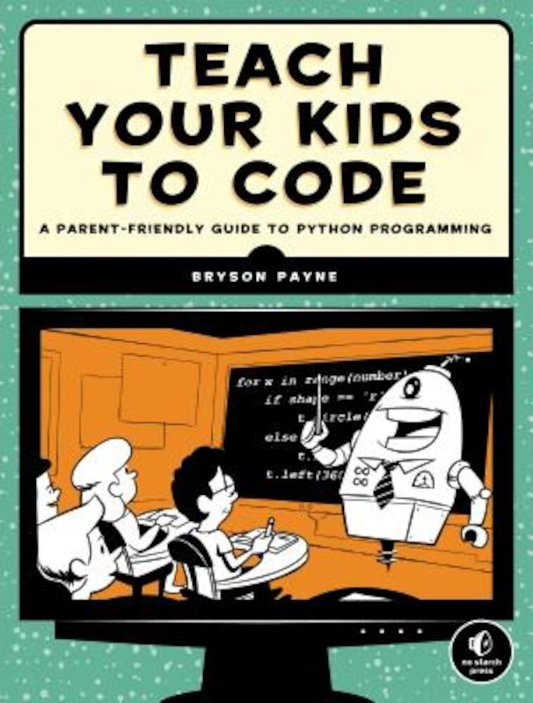 Teach Your Kids to Code: A Parent-Friendly Guide to Python Programming, Paperback
