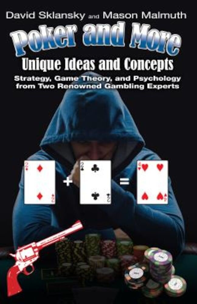 Poker and More: Unique Ideas and Concepts: Strategy, Game Theory, and Psychology from Two Renowned Gambling Experts, Paperback