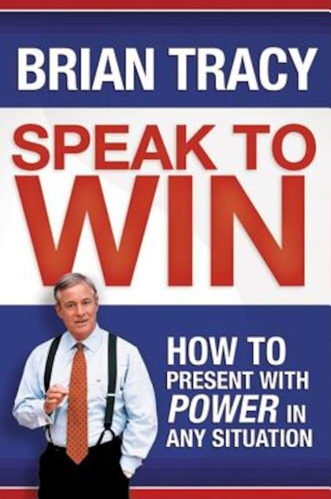 Speak to Win: How to Present with Power in Any Situation, Hardcover
