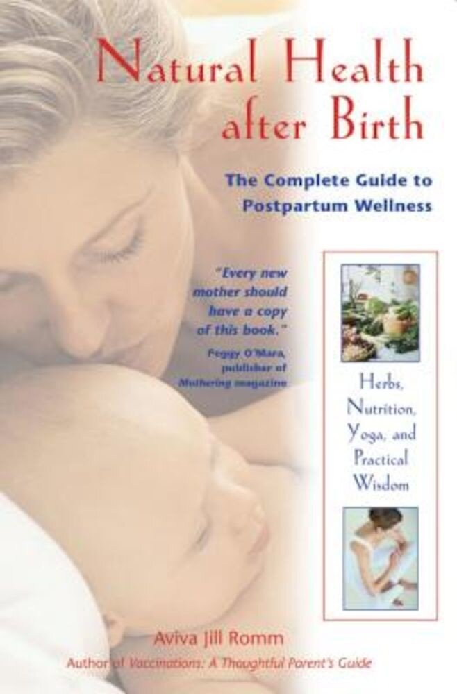 Natural Health After Birth: The Complete Guide to Postpartum Wellness, Paperback