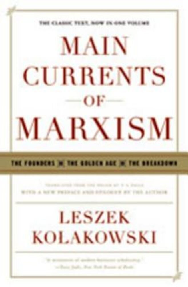 Main Currents of Marxism: The Founders, the Golden Age, the Breakdown, Paperback