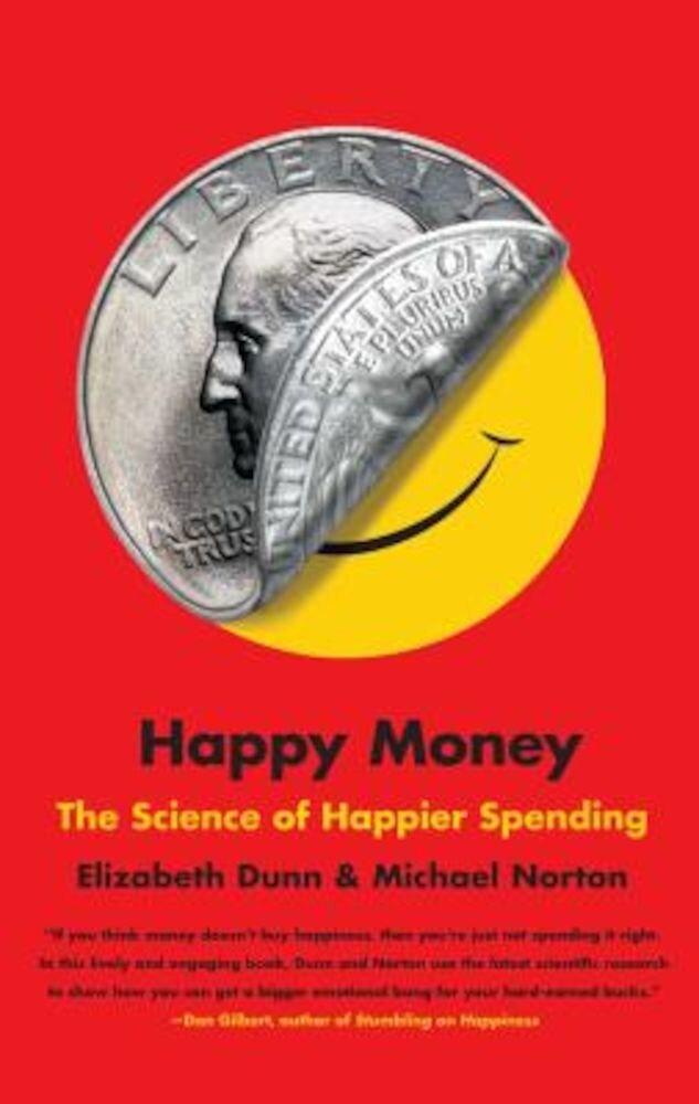 Happy Money: The Science of Happier Spending, Paperback