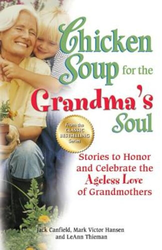 Chicken Soup for the Grandma's Soul: Stories to Honor and Celebrate the Ageless Love of Grandmothers, Paperback
