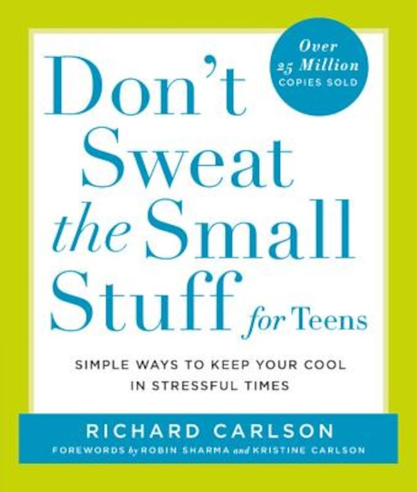 Don't Sweat the Small Stuff for Teens: Simple Ways to Keep Your Cool in Stressful Times, Paperback