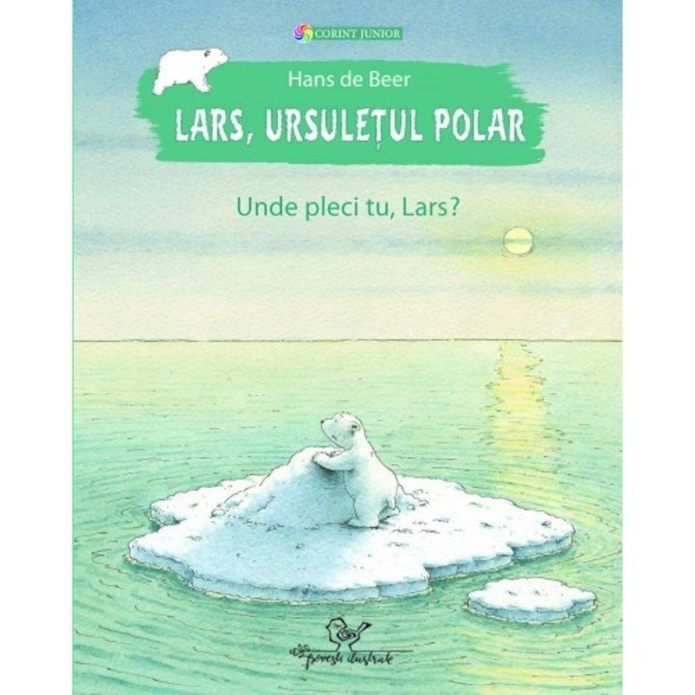 Coperta Carte Lars, ursuletul polar. Unde pleci tu, Lars?