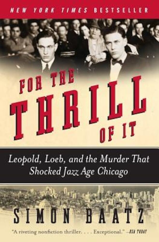 For the Thrill of It: Leopold, Loeb, and the Murder That Shocked Jazz Age Chicago, Paperback