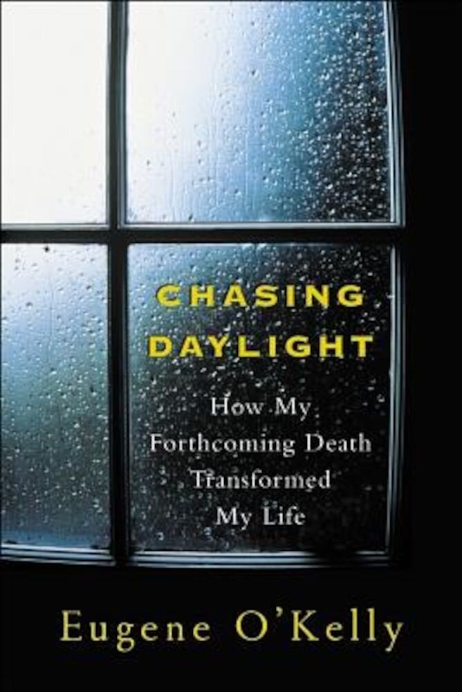 Chasing Daylight: How My Forthcoming Death Transformed My Life, Paperback