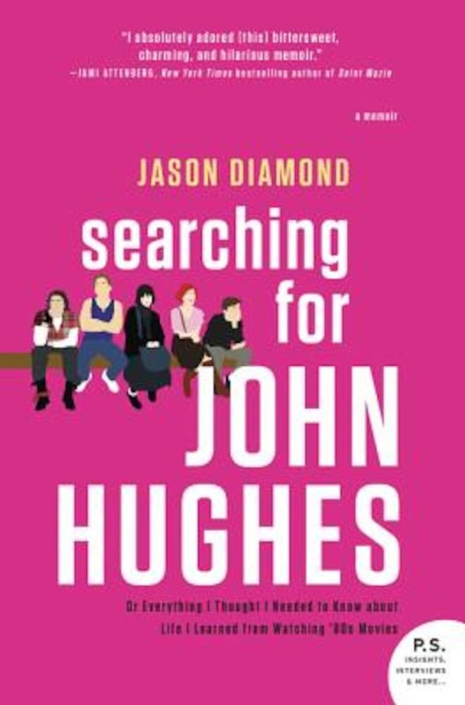 Searching for John Hughes: Or Everything I Thought I Needed to Know about Life I Learned from Watching '80s Movies, Paperback