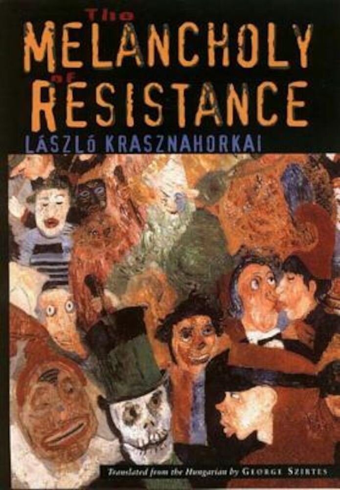 The Melancholy of Resistance the Melancholy of Resistance, Paperback