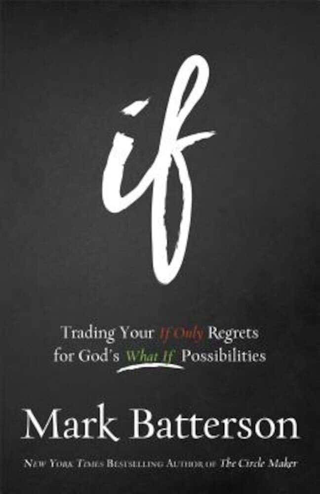 If: Trading Your If Only Regrets for God's What If Possibilities, Hardcover