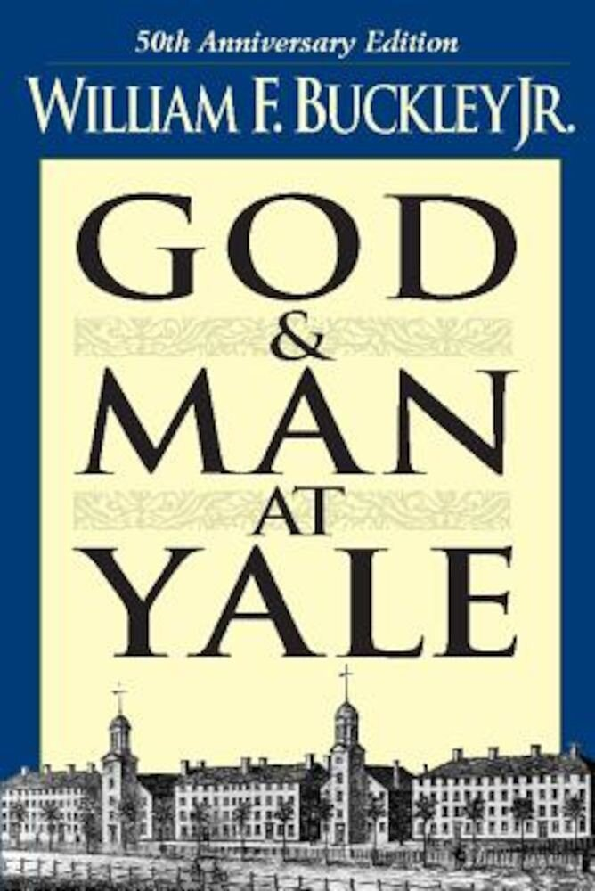 God and Man at Yale: The Superstitions of 'Academic Freedom', Paperback