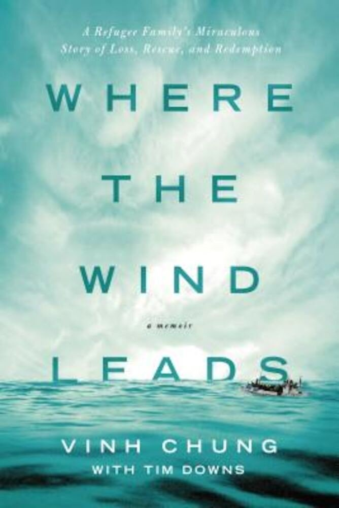 Where the Wind Leads: A Refugee Family's Miraculous Story of Loss, Rescue, and Redemption, Paperback