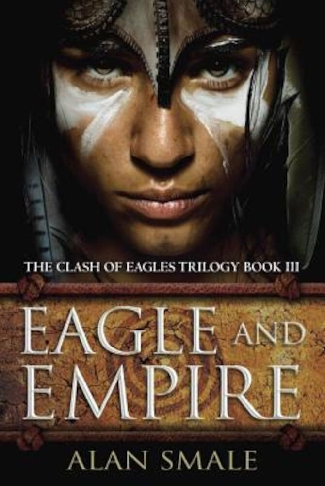 Eagle and Empire: The Clash of Eagles Trilogy Book III, Hardcover