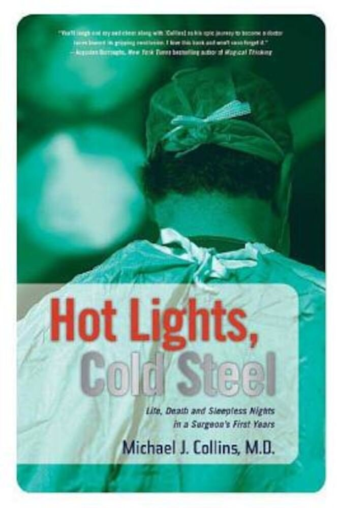 Hot Lights, Cold Steel: Life, Death and Sleepless Nights in a Surgeon's First Years, Paperback