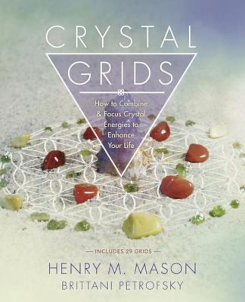 Crystal Grids: How to Combine & Focus Crystal Energies to Enhance Your Life, Paperback