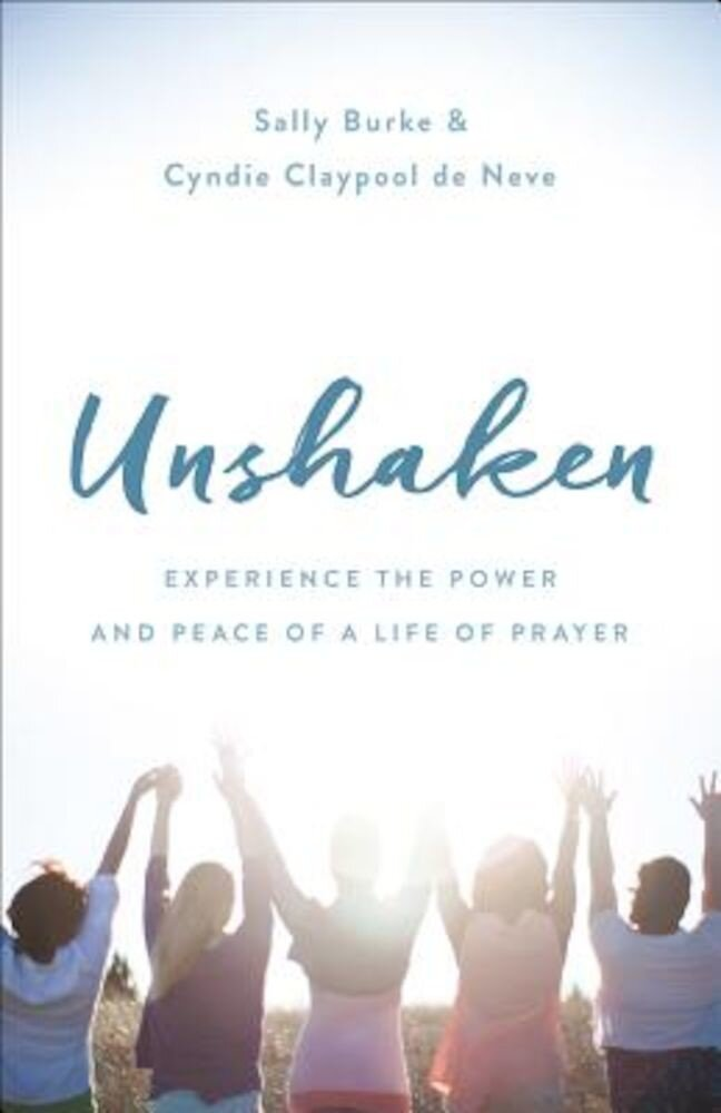 Unshaken: Experience the Power and Peace of a Life of Prayer, Paperback
