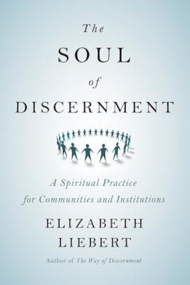 The Soul of Discernment: A Spiritual Practice for Communities and Institutions, Paperback