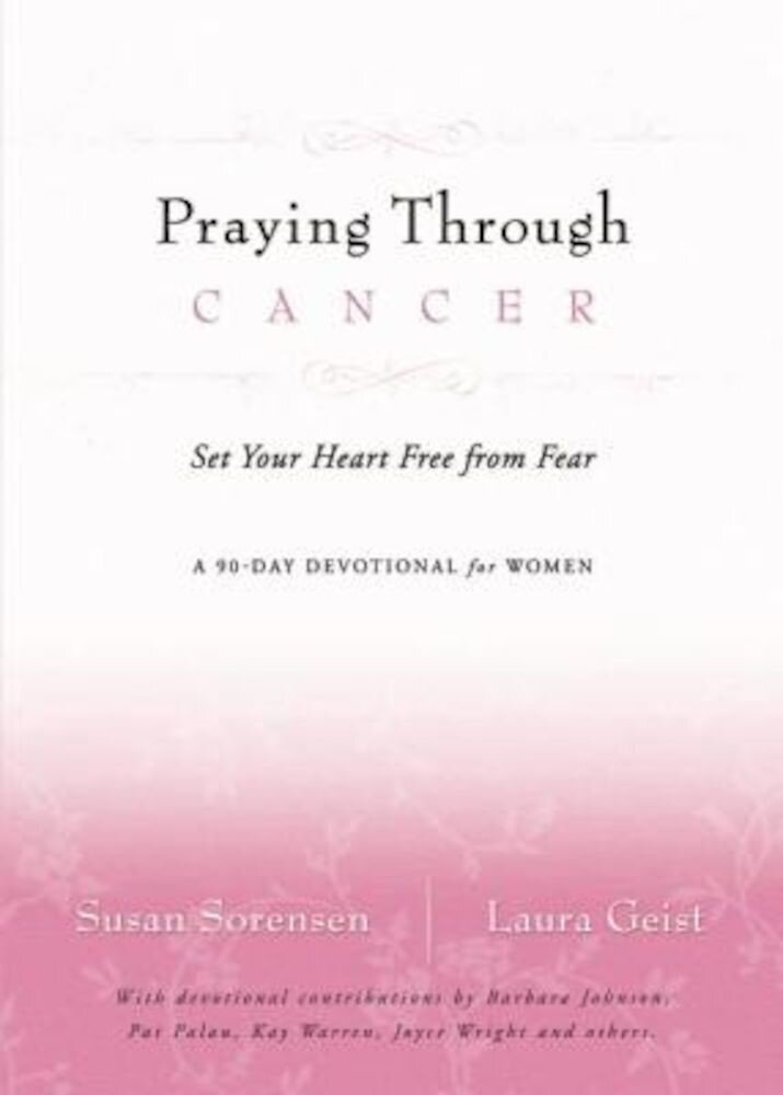 Praying Through Cancer: Set Your Heart Free from Fear: A 90-Day Devotional for Women, Paperback