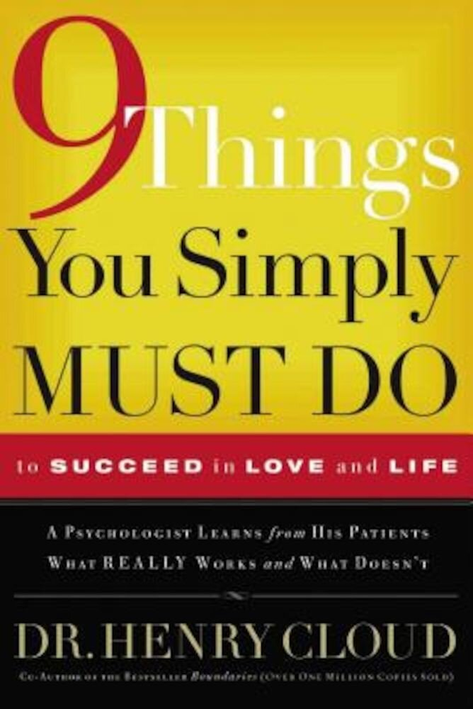 9 Things You Simply Must Do to Succeed in Love and Life: A Psychologist Learns from His Patients What Really Works and What Doesn't, Paperback