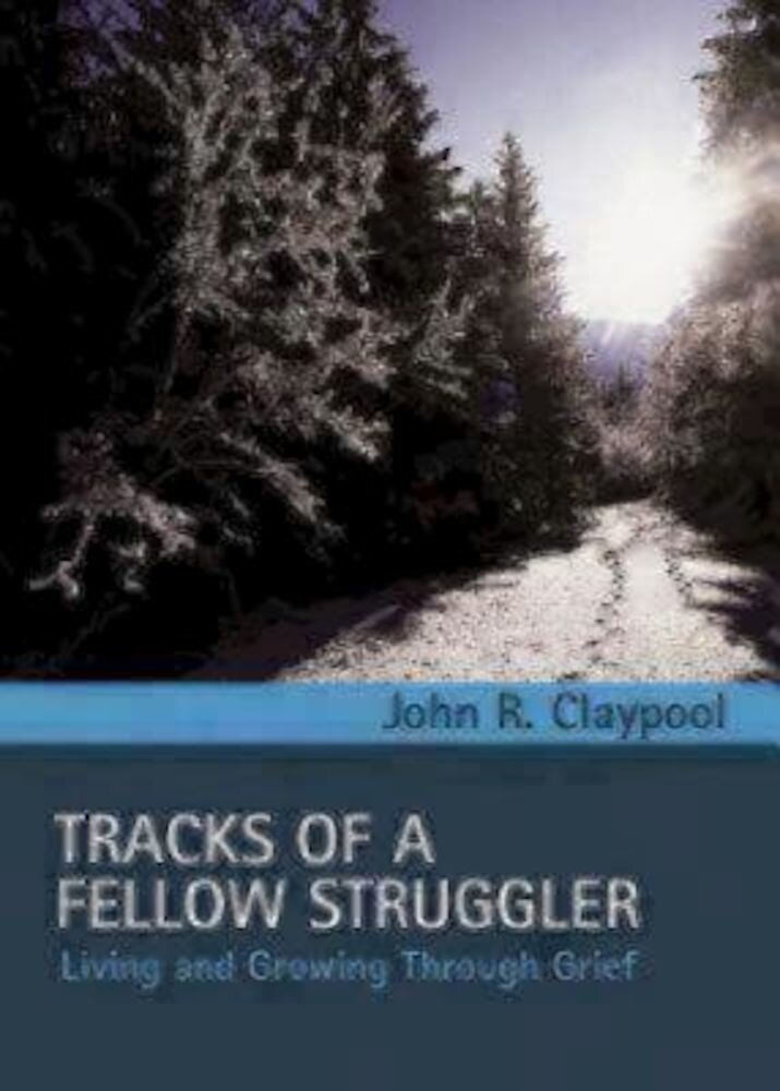 Tracks of a Fellow Struggler: Living and Growing Toward Grief, Hardcover